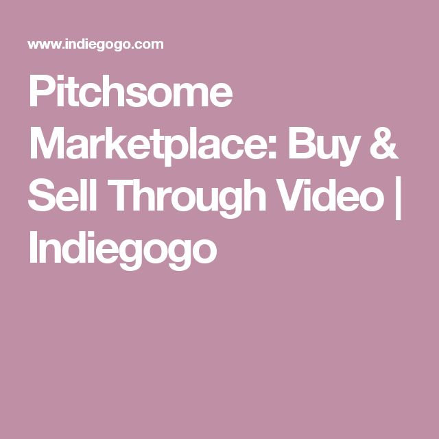 Pitchsome Marketplace: Buy & Sell Through Video | Indiegogo
