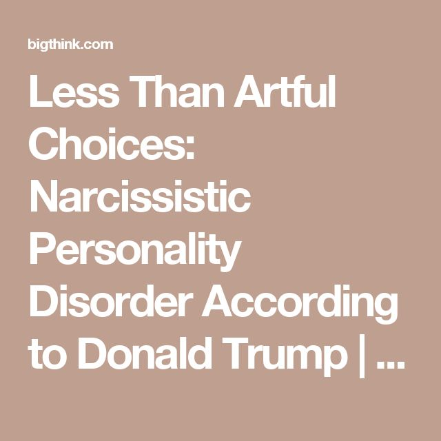 Less Than Artful Choices: Narcissistic Personality Disorder According to Donald Trump | Big Think