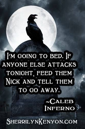 """""""I'm going to bed. If anyone else attackes tonight, feed them Nick and tell them to go away"""" - Caleb, Inferno, Chronicles of Nick"""