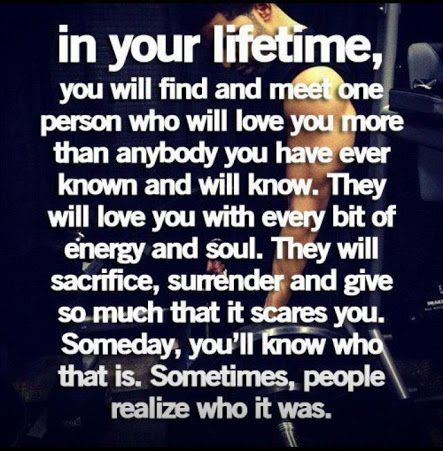 You will find and meet one person who will love you more than anybody  Follow best love quotes for more great quotes!