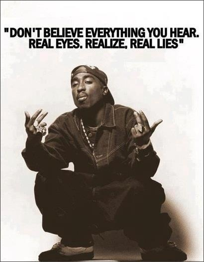 Real Eyes. Realize. Real Lies. Tupac was a victim of the Illuminati that he tried to warn us about!