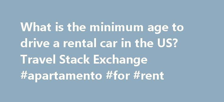 What is the minimum age to drive a rental car in the US? Travel Stack Exchange #apartamento #for #rent http://rental.remmont.com/what-is-the-minimum-age-to-drive-a-rental-car-in-the-us-travel-stack-exchange-apartamento-for-rent/  #rental car usa # What is the minimum age to drive a rental car in the US? order by The age of majority in the United States is 18, and that is the theoretical legal age required to enter into a rental contract— but it takes two to agree to a contract. In practice…