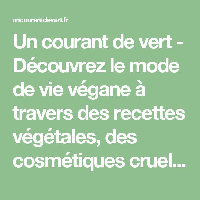 Un courant de vert - Découvrez le mode de vie végane à travers des recettes végétales, des cosmétiques cruelty-free, des restaurants véganes, des livres sur le véganisme et des projets innovants.