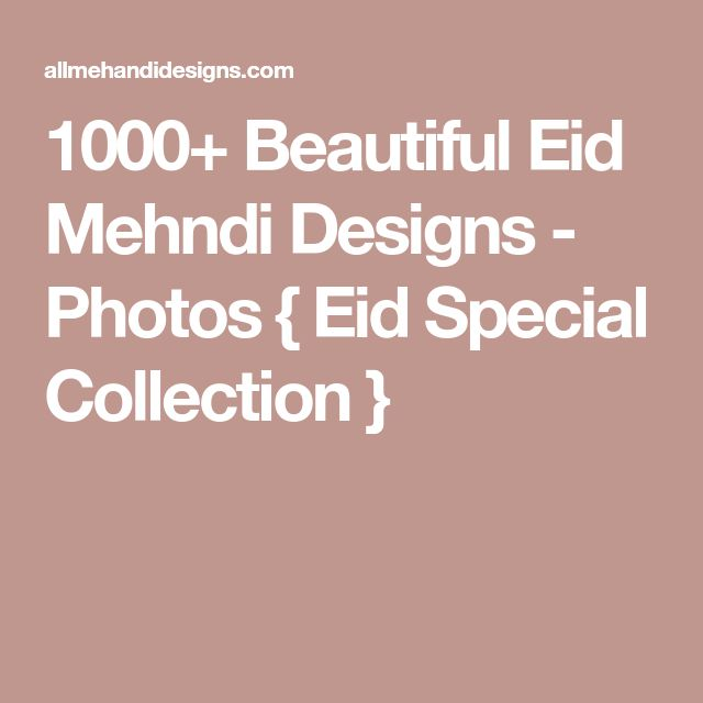 1000+ Beautiful Eid Mehndi Designs - Photos { Eid Special Collection }