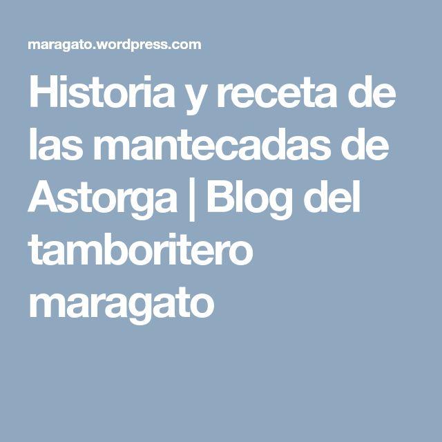 Historia y receta de las mantecadas de Astorga | Blog del tamboritero maragato
