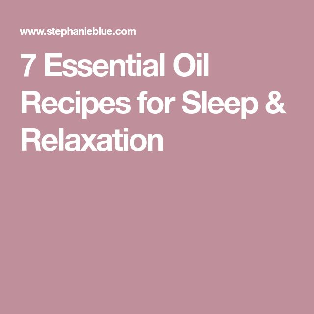 7 Essential Oil Recipes for Sleep & Relaxation