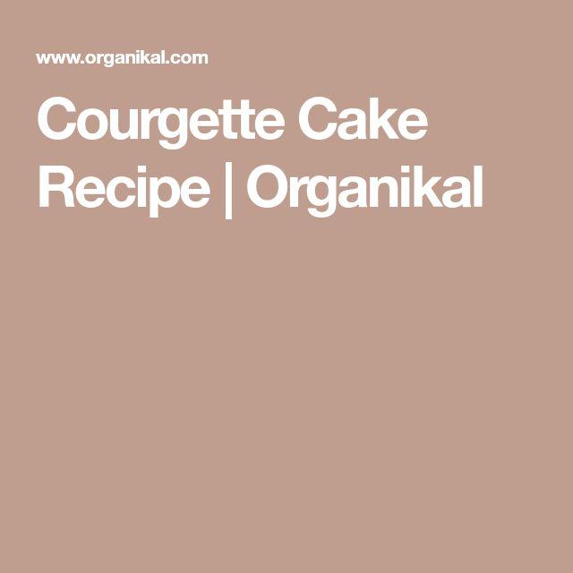 Courgette Cake Recipe | Organikal