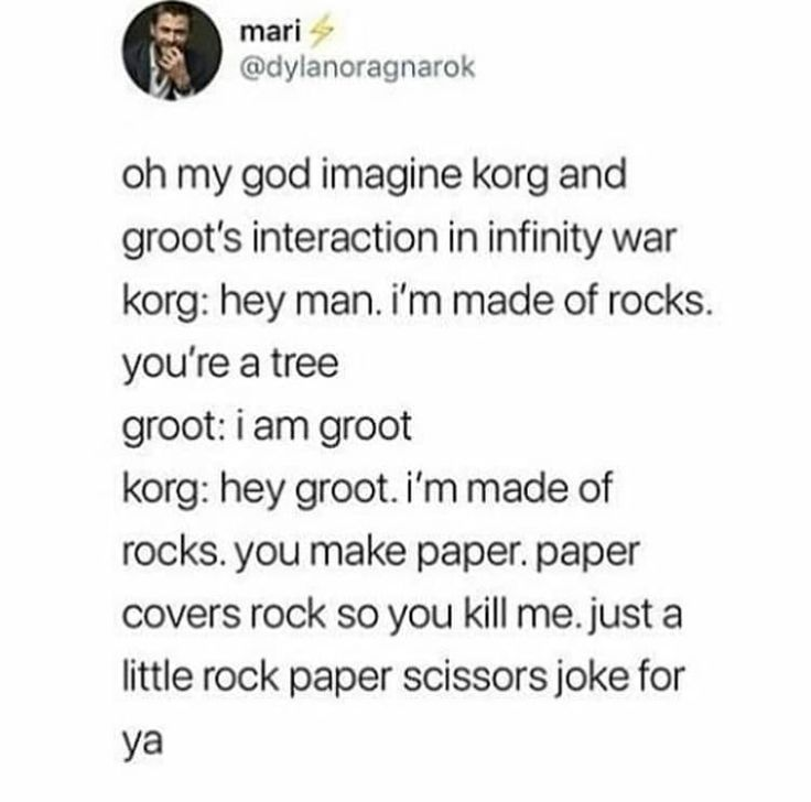 Anybody else read it in Korg's and Groot's voice?? XD