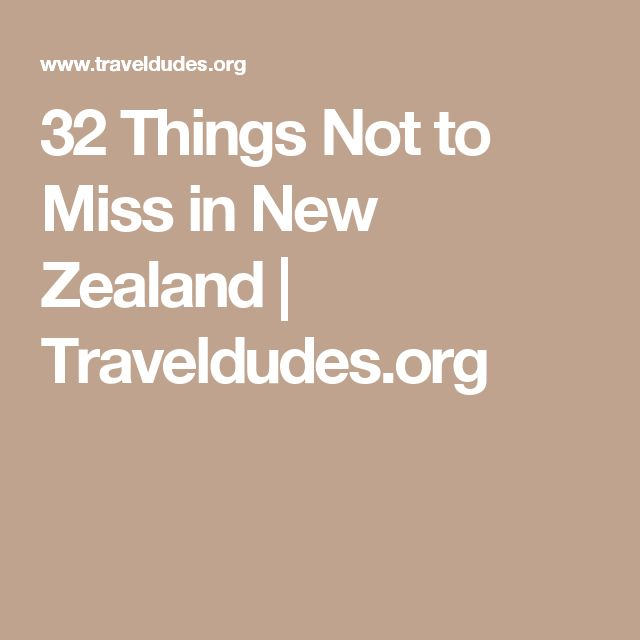 32 Things Not to Miss in New Zealand | Traveldudes.org