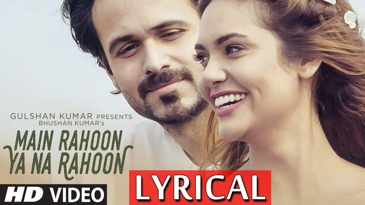 Main Rahoon Ya Na Rahoon Full LYRICAL Video | Emraan Hashmi, Esha Gupta ...