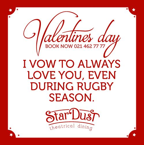 I vow to always love you even during rugby season    StarDust Theatrical Dining   Cape Town   South Africa   Funny Love Sayings & Quotes   Valentine's Day 2015
