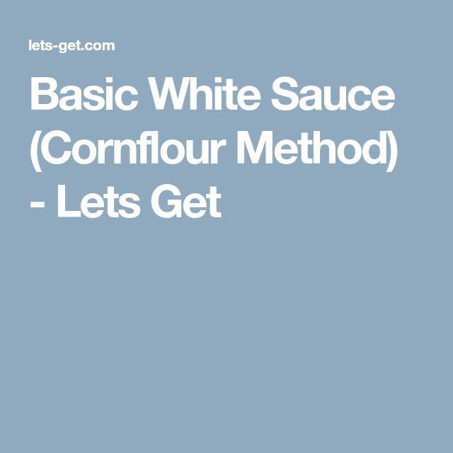 Basic White Sauce (Cornflour Method) - Lets Get