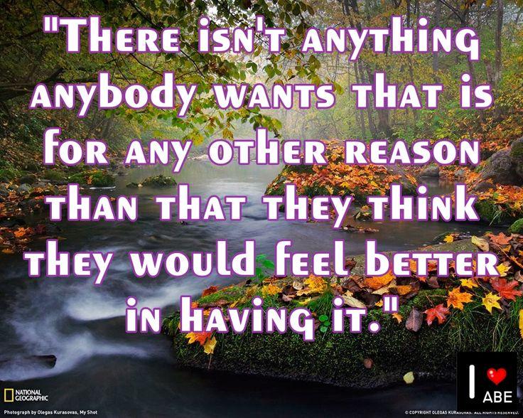 No hay nada que nadie quiera que no sea por ninguna razón diferente a que ellos piensan que se sentirían mejor en tenerlo.
