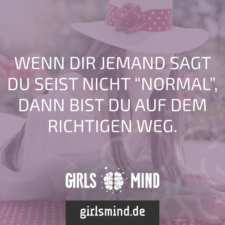 Normal kann jeder. Sei einfach du selbst! Mehr Sprüche auf: www.girlsmind.de #selbstbewusstsein #stolz #individualität