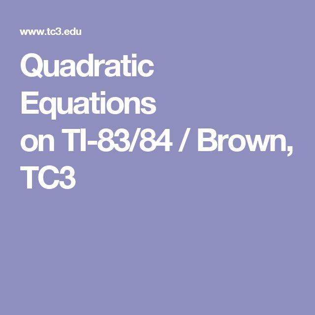Quadratic Equations onTI-83/84 / Brown, TC3