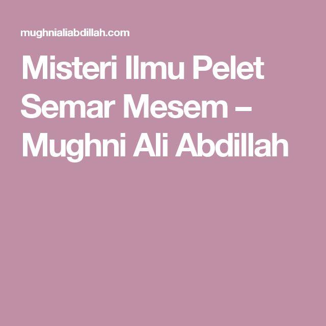 Misteri Ilmu Pelet Semar Mesem – Mughni Ali Abdillah