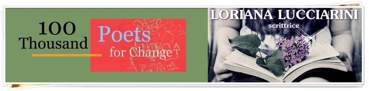 Anche quest'anno il blog di Loriana Lucciarini è tra gli organizzatori del 100 THOUSAND POETS FOR CHANGE, 100mila poeti per il cambiamento – evento poetico mondiale –  100mi…
