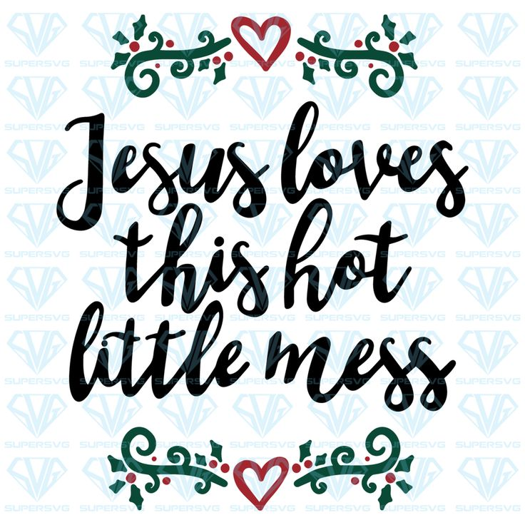 Download Jesus loves this hot little mess SVG Files For Silhouette ...