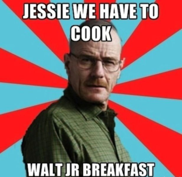 Jessie we have to cook Walt jr breakfast