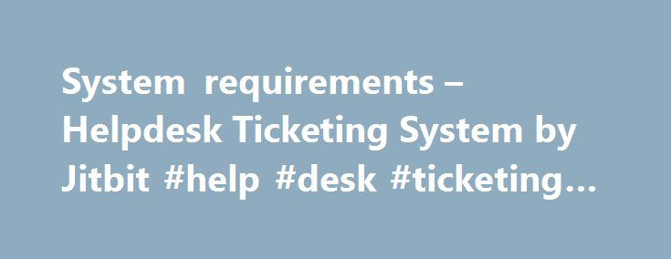 System requirements – Helpdesk Ticketing System by Jitbit #help #desk #ticketing #system http://zambia.remmont.com/system-requirements-helpdesk-ticketing-system-by-jitbit-help-desk-ticketing-system/  # Help Desk Software – System Requirements Any ASP.NET-compatible web hosting with MS SQL database support: Windows 2000/2003/2008/Vista/7/8/2012 or above IIS Server 6+ (IIS 7.0 or above is highly recommended) .NET Framework 4.5 MS SQL Server 2005 and above (free Express edition is fine)…