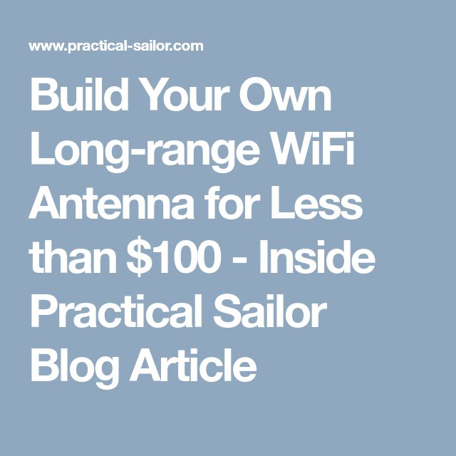 Build Your Own Long-range WiFi Antenna for Less than $100 - Inside Practical Sailor Blog Article