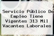 http://tecnoautos.com/wp-content/uploads/imagenes/tendencias/thumbs/servicio-publico-de-empleo-tiene-vigentes-313-mil-vacantes-laborales.jpg Servicio De Empleo. Servicio Público de Empleo tiene vigentes 313 mil vacantes laborales, Enlaces, Imágenes, Videos y Tweets - http://tecnoautos.com/actualidad/servicio-de-empleo-servicio-publico-de-empleo-tiene-vigentes-313-mil-vacantes-laborales/
