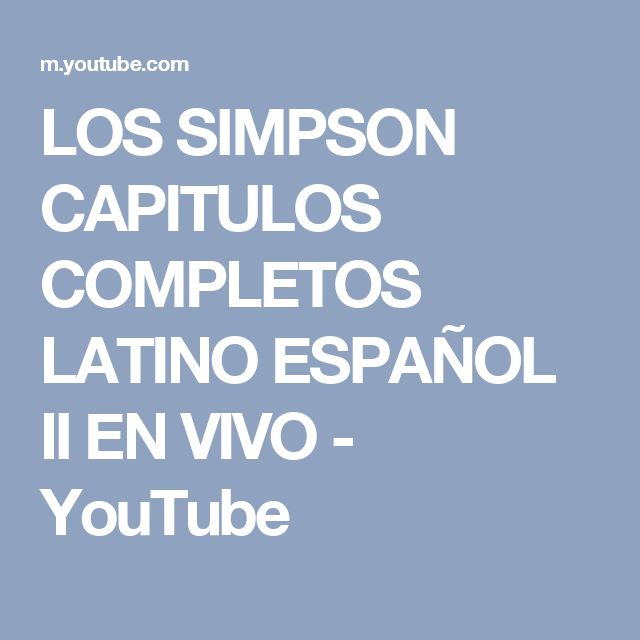 LOS SIMPSON CAPITULOS COMPLETOS LATINO ESPAÑOL II EN VIVO - YouTube