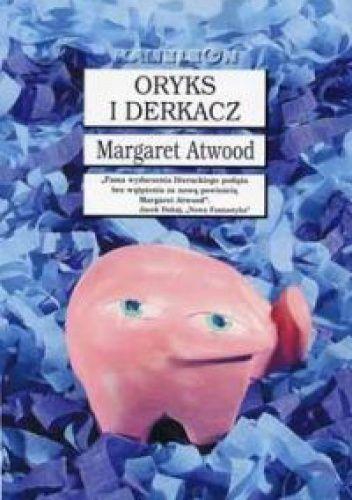 Oryks i Derkacz - Margaret Atwood - Lubimyczytać.pl
