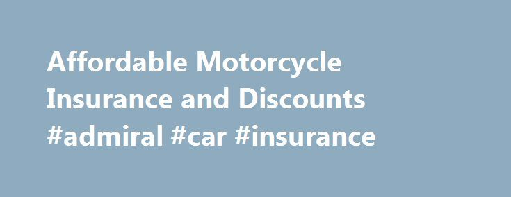 Affordable Motorcycle Insurance and Discounts #admiral #car #insurance http://nef2.com/affordable-motorcycle-insurance-and-discounts-admiral-car-insurance/  #cheap motorcycle insurance # Discounts We understand that everyone is looking for affordable motorcycle insurance. Nonetheless, cheap motorcycle insurance doesn t always provide all the protection you need. At Markel, we believe in giving our customers more value for their money. We think of things other insurance carriers might not…