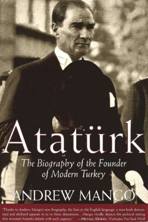 ataturk: the biography of the founder of modern turkey by andrew mango