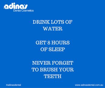 """""""Drink lots of water. Get eight hours of sleep. Never forget to brush your teeth."""" #adinasdental"""