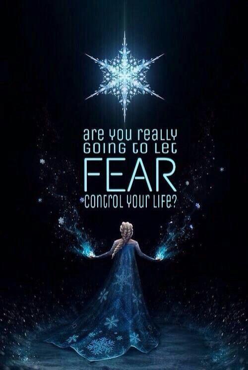 One of my favorite Disney movies and its a really good quote to look upon. I never want fear to scare me away or control my life.