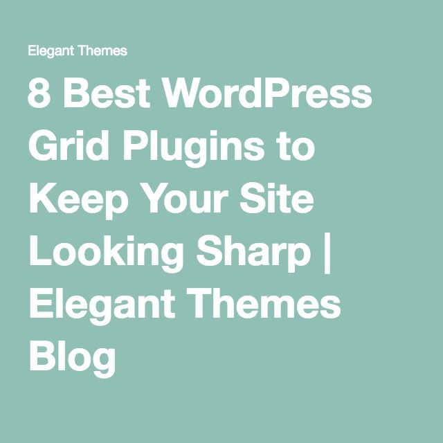 8 Best WordPress Grid Plugins to Keep Your Site Looking Sharp | Elegant Themes Blog
