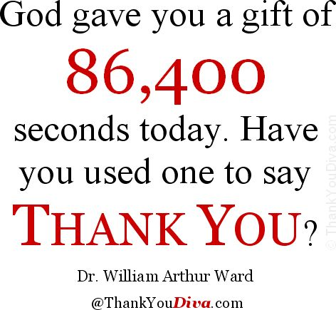 God gave you a gift of 86,400 seconds today. Have you used one to say 'thank you'