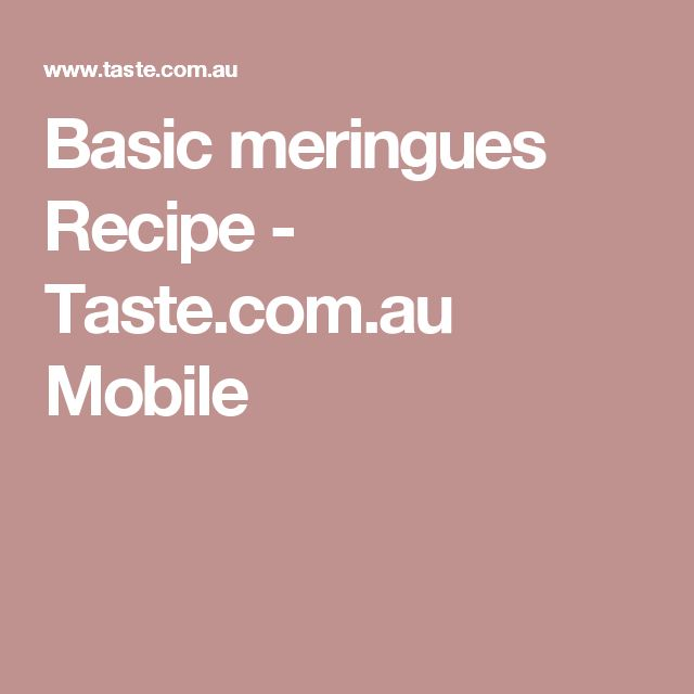 Basic meringues Recipe - Taste.com.au Mobile