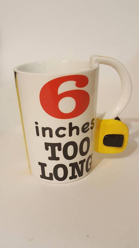 Check out this item in my Etsy shop https://www.etsy.com/ca/listing/580026319/funny-handyman-mug-6-inches-too-long-mug