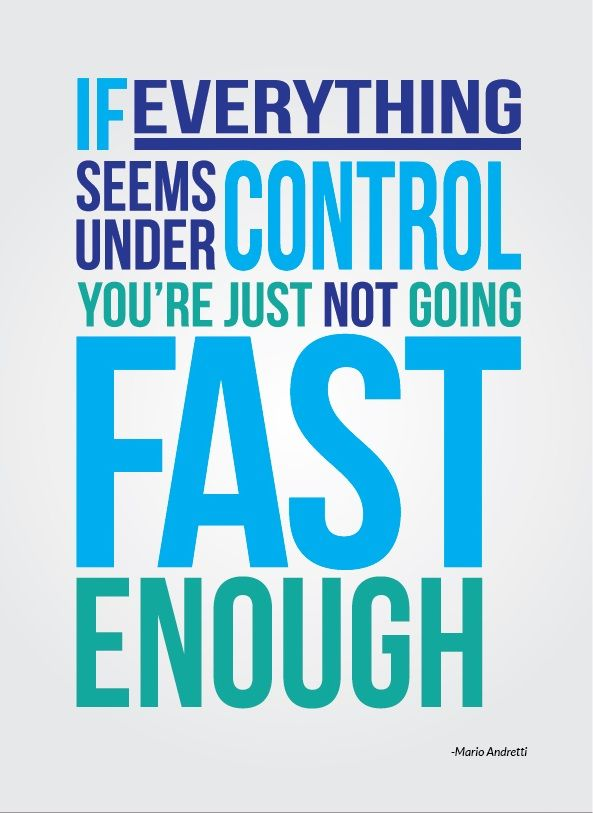 #Poster>>  If everything seems under control you're just not going fast enough. Mario Andretti #quote #taolife