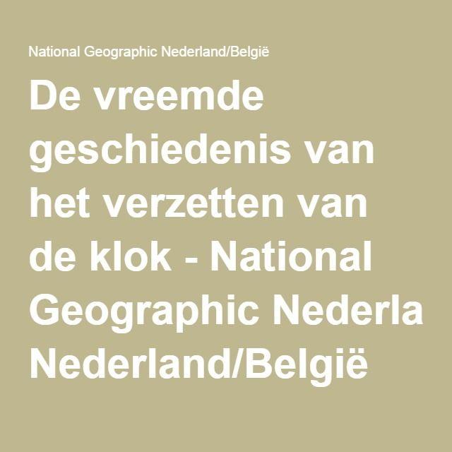 De vreemde geschiedenis van het verzetten van de klok - National Geographic Nederland/België