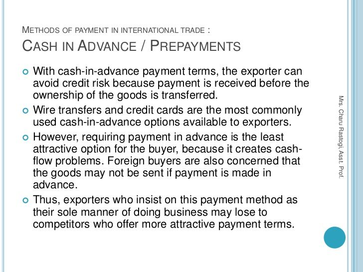 METHODS OF PAYMENT IN INTERNATIONAL TRADE :CASH IN ADVANCE / PREPAYMENTS   With cash-in-advance payment terms, the export...