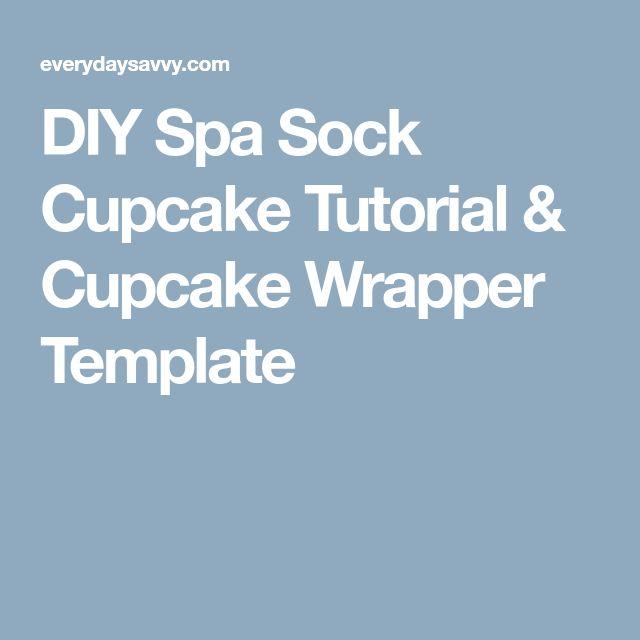 DIY Spa Sock Cupcake Tutorial & Cupcake Wrapper Template