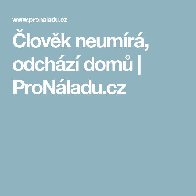 Člověk neumírá, odchází domů | ProNáladu.cz