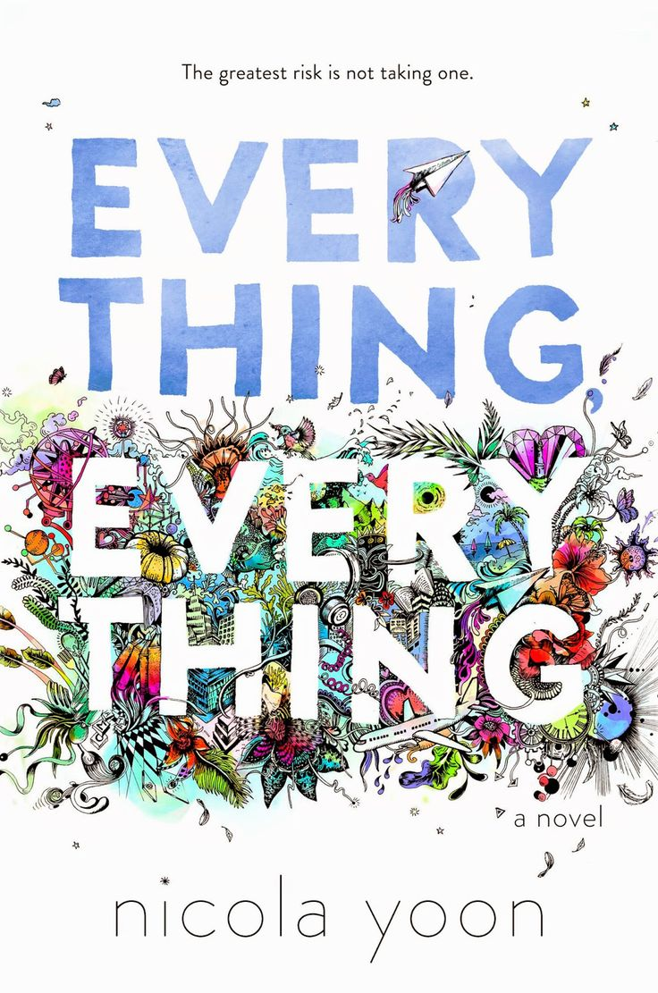 Everything, Everything (Nicola Yoon) - the best book I have read all year.