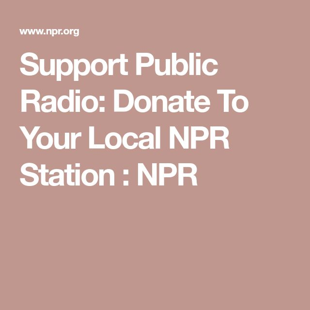 Support Public Radio: Donate To Your Local NPR Station : NPR