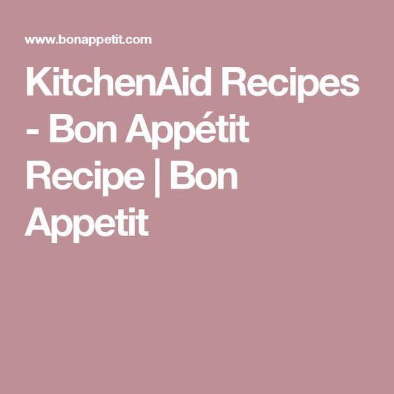 KitchenAid Recipes - Bon Appétit Recipe | Bon Appetit