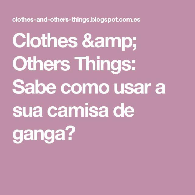 Clothes & Others Things: Sabe como usar a sua camisa de ganga?