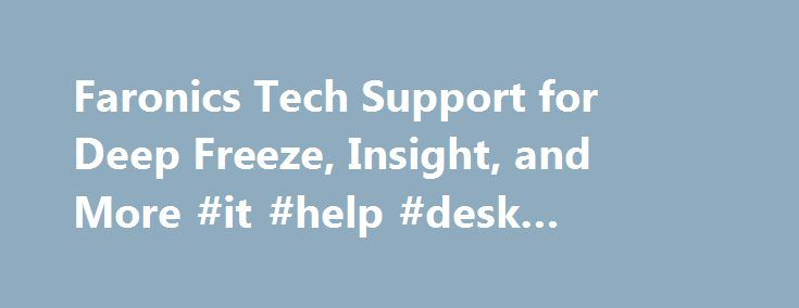 Faronics Tech Support for Deep Freeze, Insight, and More #it #help #desk #software http://pakistan.remmont.com/faronics-tech-support-for-deep-freeze-insight-and-more-it-help-desk-software/  # Posted by Adam Zilliax on 08 March 2017 04:47 PM Faronics is happy to announce the release of a few updated versions of our products. Deep Freeze 8.37 has been released to address the issues reported in the 8.36 release. This version is a recommended upgrade for any customer who upgraded to the 8.36…