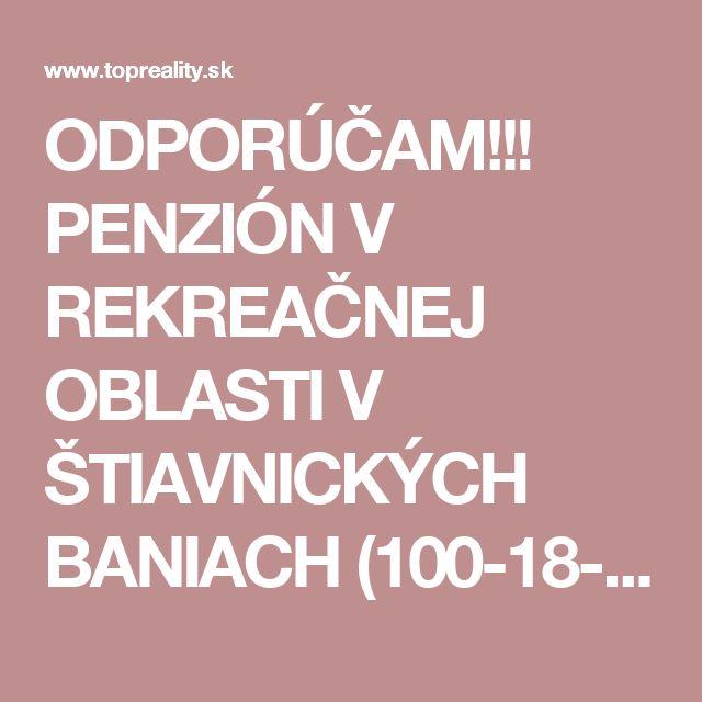 ODPORÚČAM!!! PENZIÓN V REKREAČNEJ OBLASTI V ŠTIAVNICKÝCH BANIACH (100-18-MN) :: TOP Reality