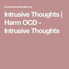 Intrusive Thoughts | Harm OCD - Intrusive Thoughts