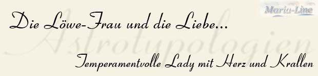 Astrotypologie der Frau geboren im Sternzeichen des Löwen (23.07. - 23.08.)  DIE LÖWE-FRAU UND DIE LIEBE - TEMPERAMENTVOLLE LADY MIT HERZ UND KRALLEN