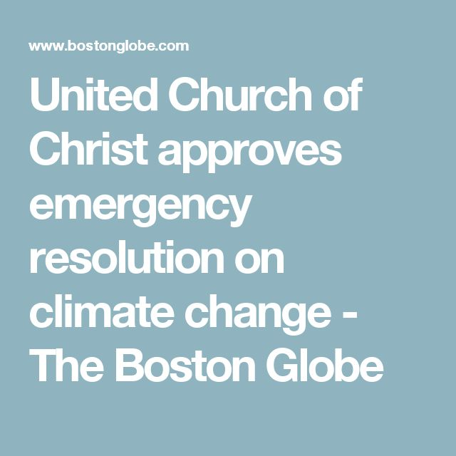 United Church of Christ approves emergency resolution on climate change - The Boston Globe